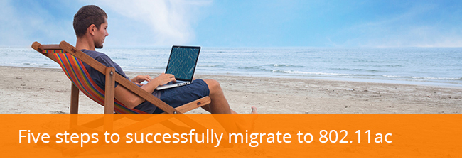 Five steps to successfully migrate to 802.11ac